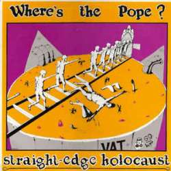 where's the pope ? straight edge holocaust