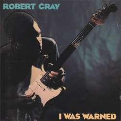 robert cray i was warned