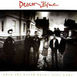 deacon blue when the world knows your name