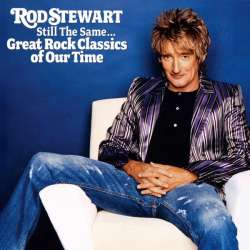 rod stewart still the same... great rock classics of our time