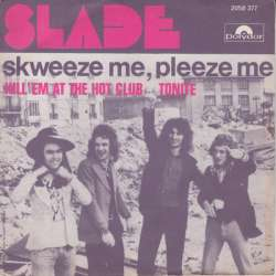 slade skweeze me please me