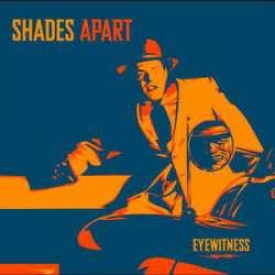 shades apart eyewitness